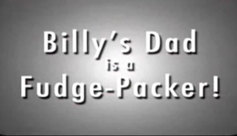 "Billy""s Dad Is A Fudgepacker"